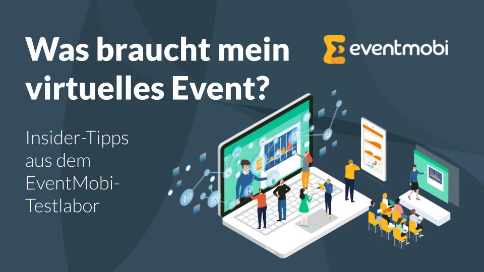 Was braucht mein virtuelles Event? Insider-Tipps aus dem EventMobi-Testlabor